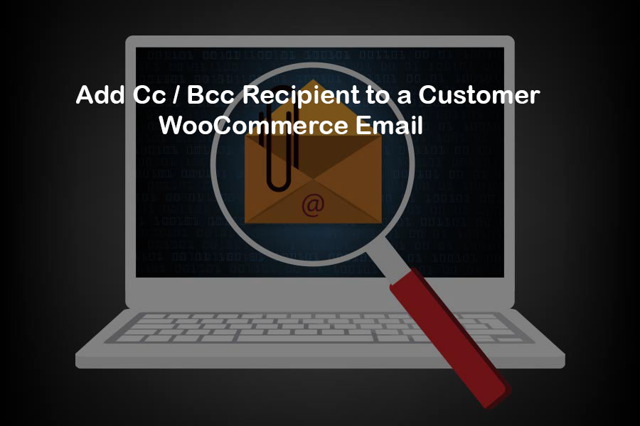 How To Add To Cc, Bcc Order Email Recipients In WooCommerce?