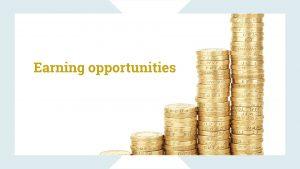 Earning opportunities